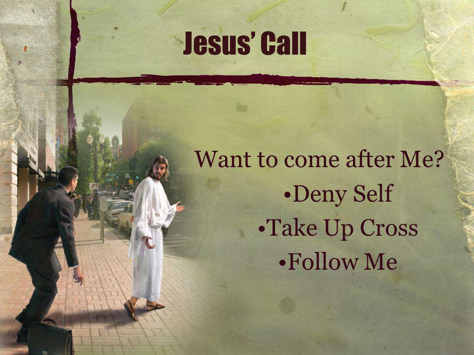 Jesus' Call Want to come after Me Deny Self Take Up Cross Follow Me