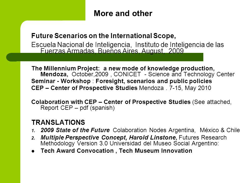 Future Scenarios on the International Scope, Escuela Nacional de Inteligencia, Instituto de Inteligencia de las Fuerzas Armadas, Buenos Aires, August, 2009 The Millennium Project: a new mode of knowledge production, Mendoza, October,2009, CONICET - Science and Technology Center Seminar - Workshop : Foresight, scenarios and public policies CEP – Center of Prospective Studies Mendoza.