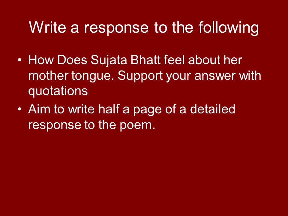 Write a response to the following How Does Sujata Bhatt feel about her mother tongue.