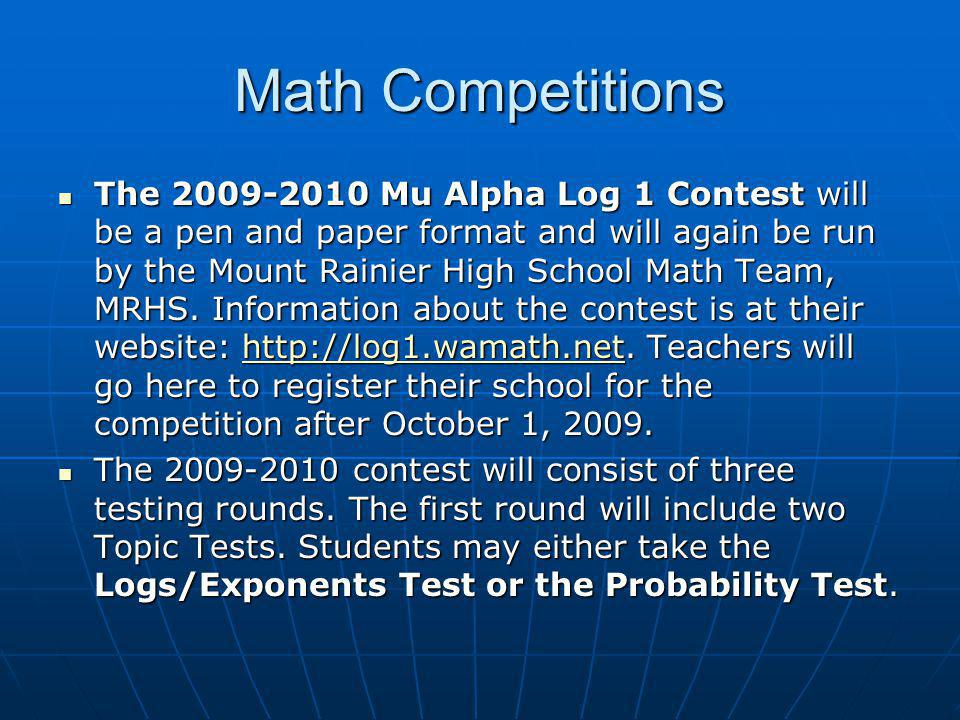 Math Competitions The 2009-2010 Mu Alpha Log 1 Contest will be a pen and paper format and will again be run by the Mount Rainier High School Math Team, MRHS.