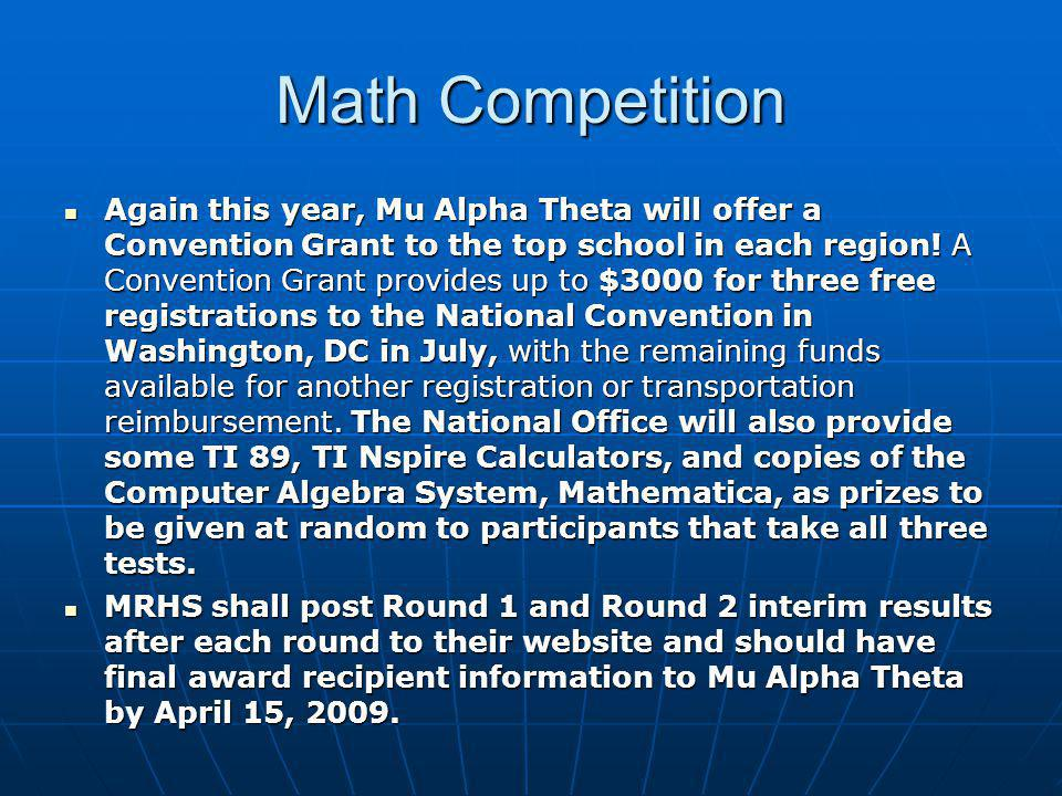 Math Competition Again this year, Mu Alpha Theta will offer a Convention Grant to the top school in each region.
