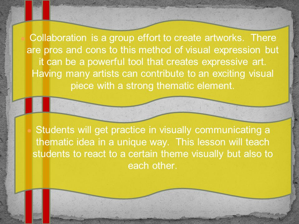 ● Collaboration is a group effort to create artworks.