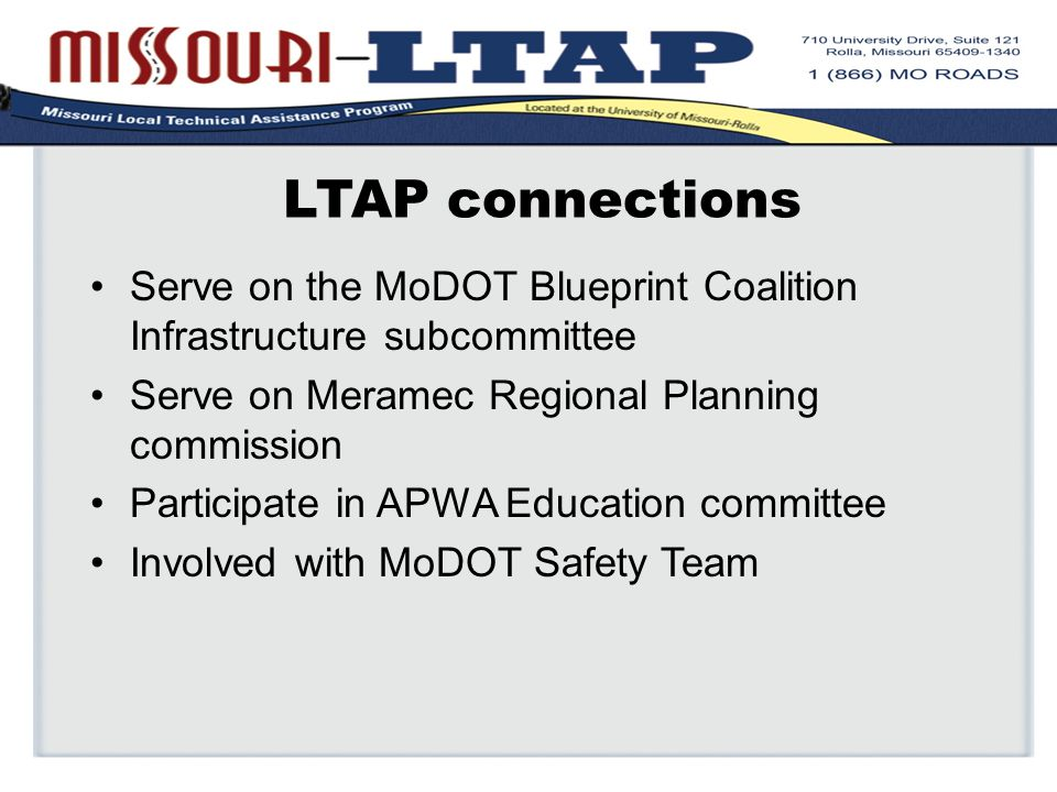 LTAP connections Serve on the MoDOT Blueprint Coalition Infrastructure subcommittee Serve on Meramec Regional Planning commission Participate in APWA Education committee Involved with MoDOT Safety Team