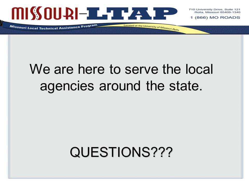 QUESTIONS We are here to serve the local agencies around the state. QUESTIONS