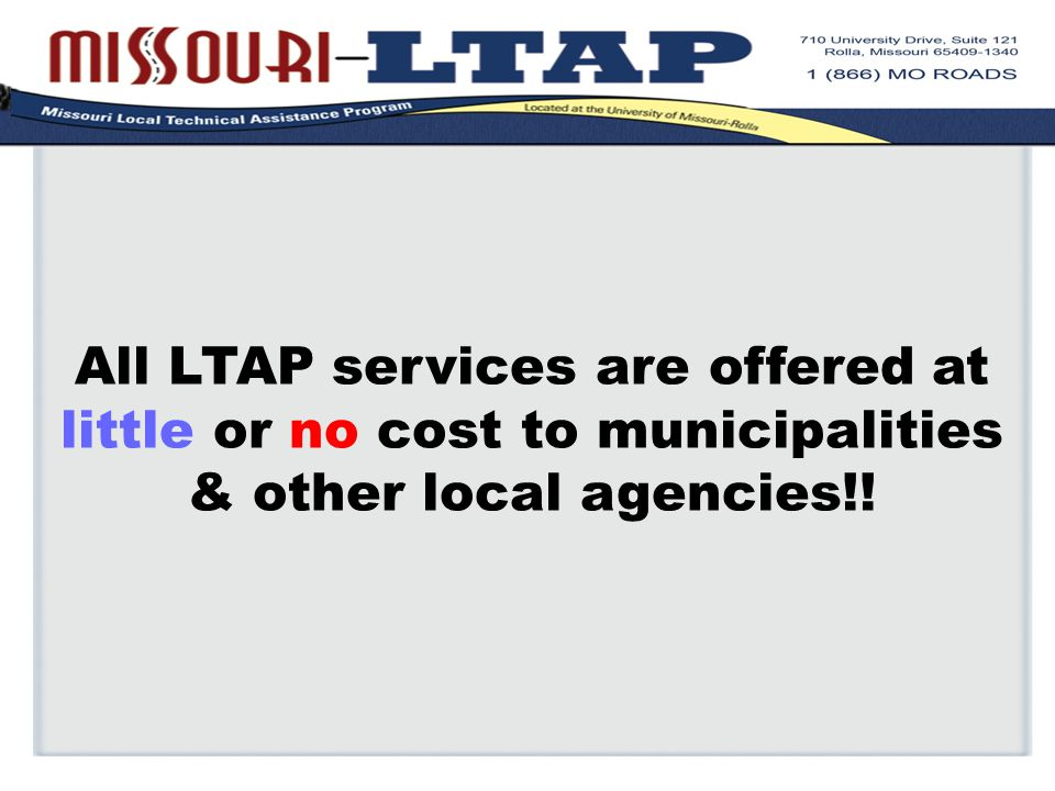 All LTAP services are offered at little or no cost to municipalities & other local agencies!!