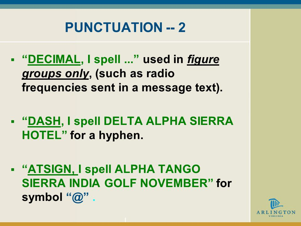 PUNCTUATION - 1  Use I Spell when WORDS are used as PUNCTUATION.