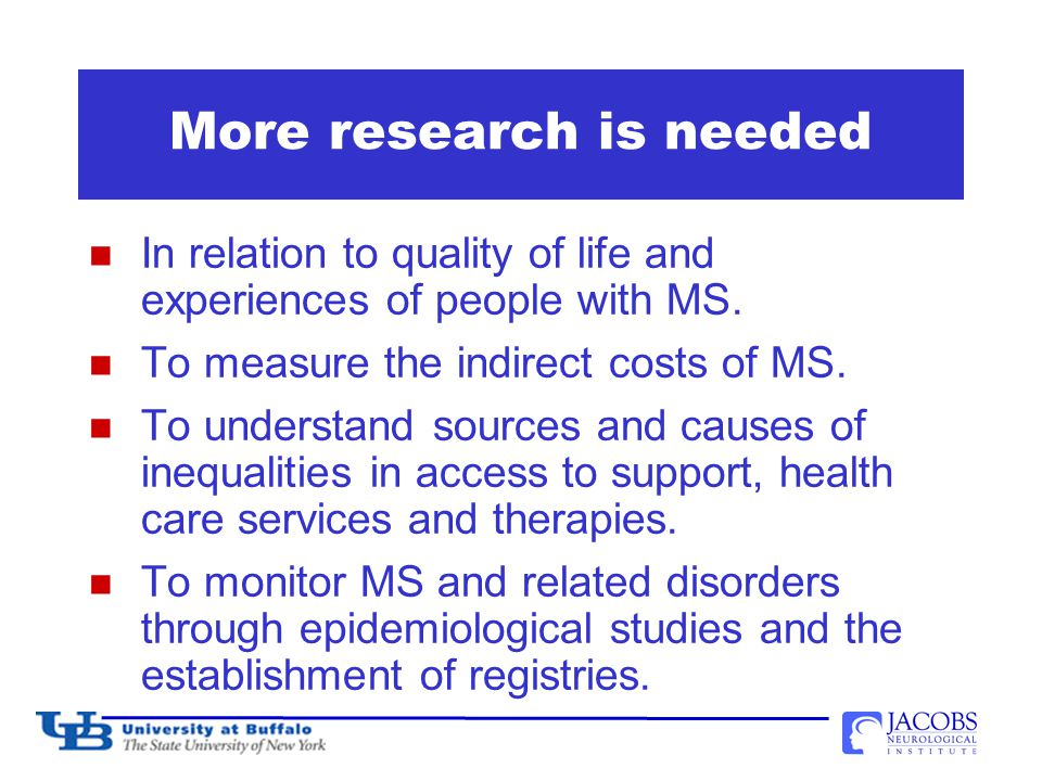More research is needed In relation to quality of life and experiences of people with MS.