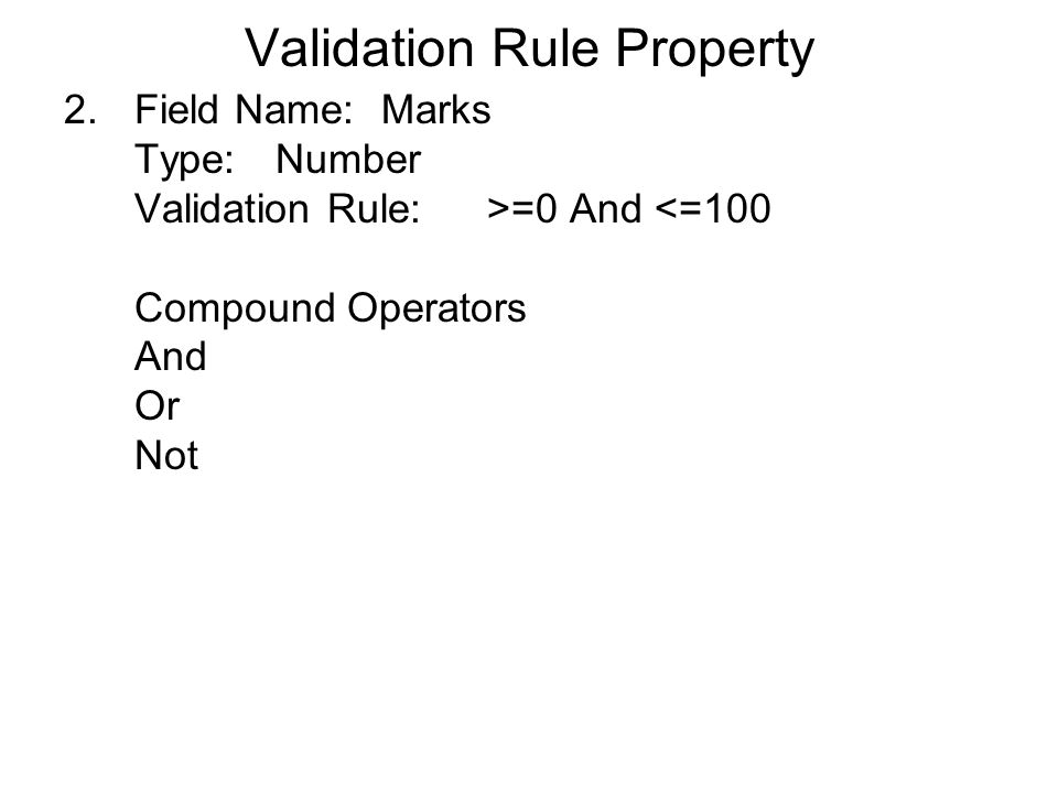 Validation Rule Property 2.Field Name:Marks Type:Number Validation Rule:>=0 And <=100 Compound Operators And Or Not
