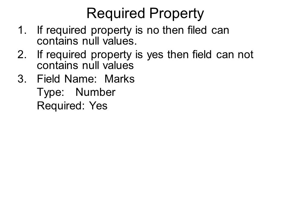 Required Property 1.If required property is no then filed can contains null values.