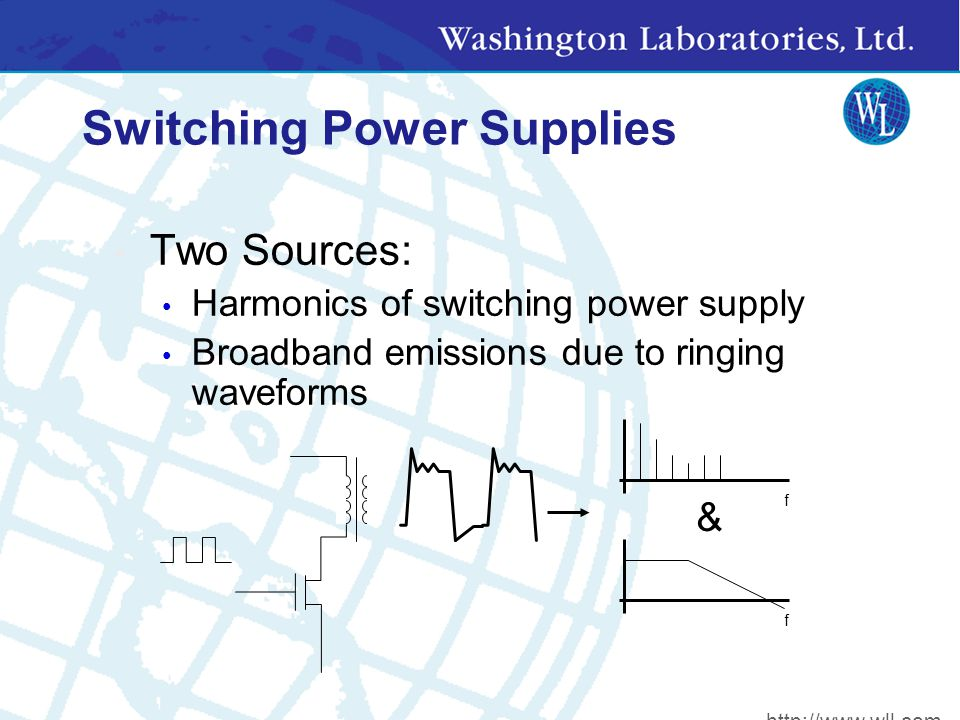 Switching Power Supplies Two Sources: Harmonics of switching power supply Broadband emissions due to ringing waveforms & f f http://www.wll.com