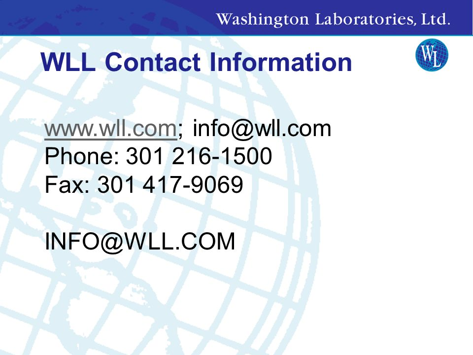 WLL Contact Information www.wll.comwww.wll.com; info@wll.com Phone: 301 216-1500 Fax: 301 417-9069 INFO@WLL.COM