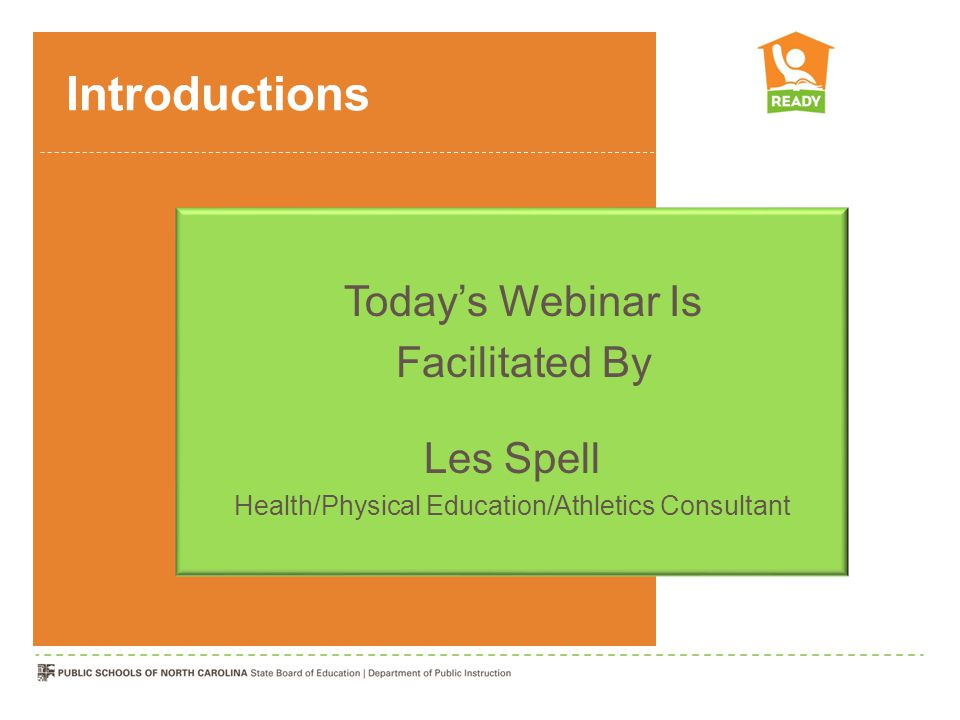 Introductions Today's Webinar Is Facilitated By Les Spell Health/Physical Education/Athletics Consultant