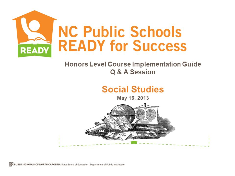 Honors Level Course Implementation Guide Q & A Session Social Studies May 16, 2013