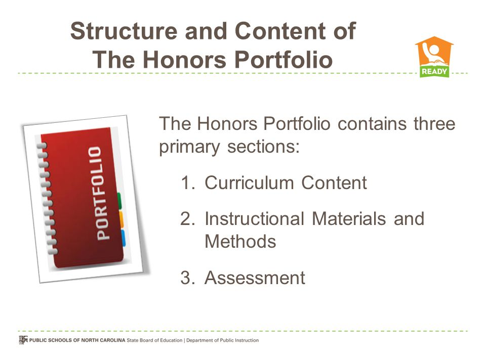 Structure and Content of The Honors Portfolio The Honors Portfolio contains three primary sections: 1.Curriculum Content 2.Instructional Materials and Methods 3.Assessment
