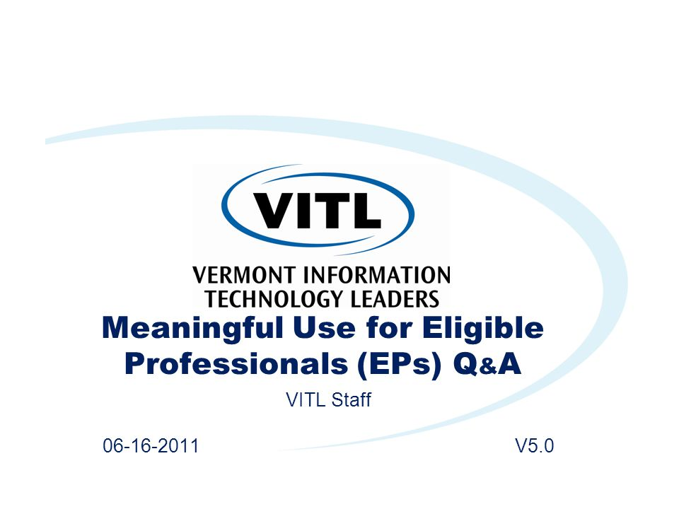 Meaningful Use for Eligible Professionals (EPs) Q & A VITL Staff 06-16-2011 V5.0