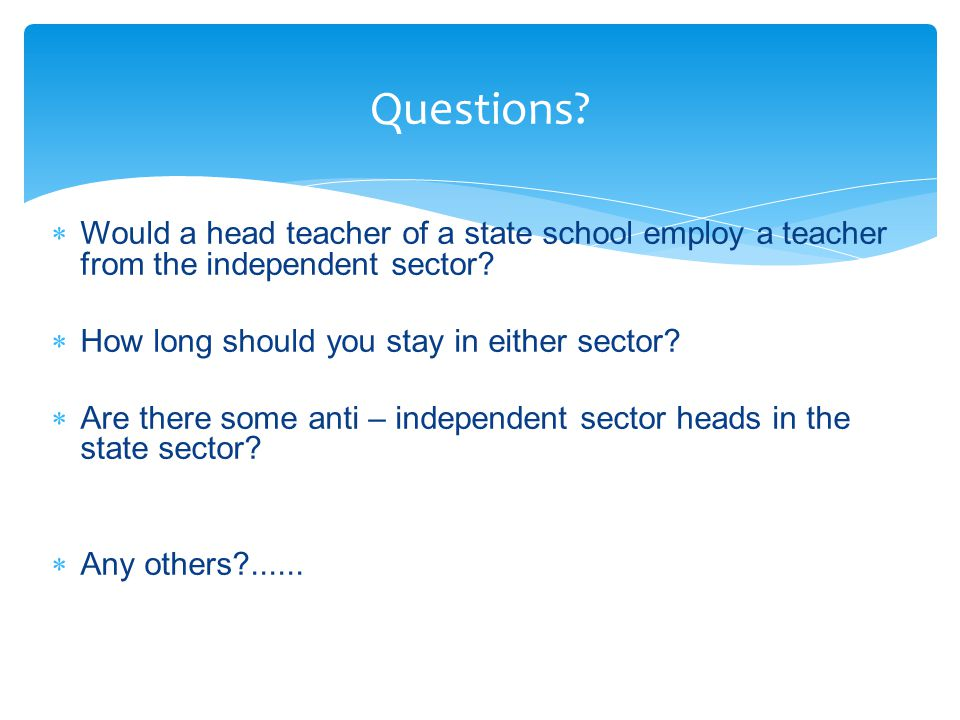  Would a head teacher of a state school employ a teacher from the independent sector.