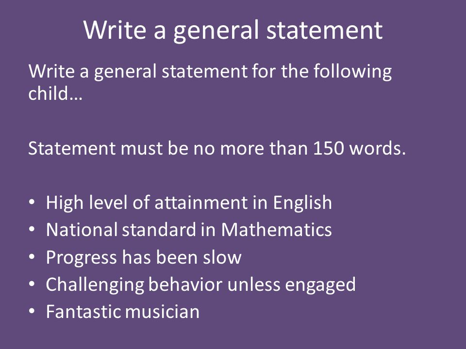 Write a general statement Write a general statement for the following child… Statement must be no more than 150 words.
