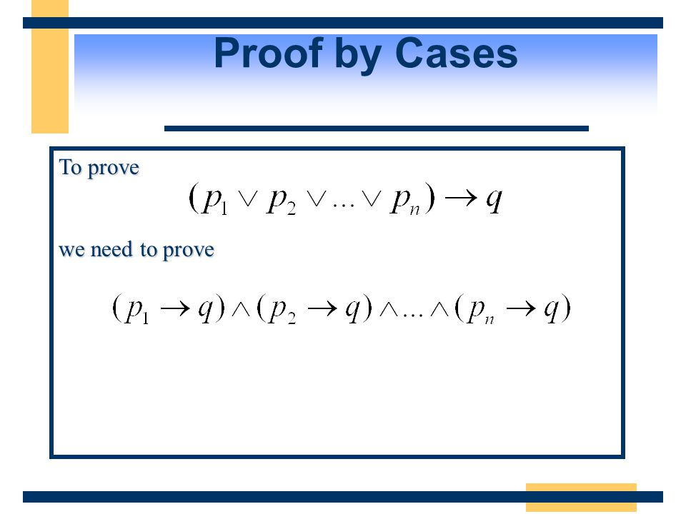 Proof by Cases To prove we need to prove