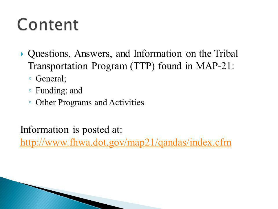  Questions, Answers, and Information on the Tribal Transportation Program (TTP) found in MAP-21: ◦ General; ◦ Funding; and ◦ Other Programs and Activities Information is posted at: http://www.fhwa.dot.gov/map21/qandas/index.cfm http://www.fhwa.dot.gov/map21/qandas/index.cfm