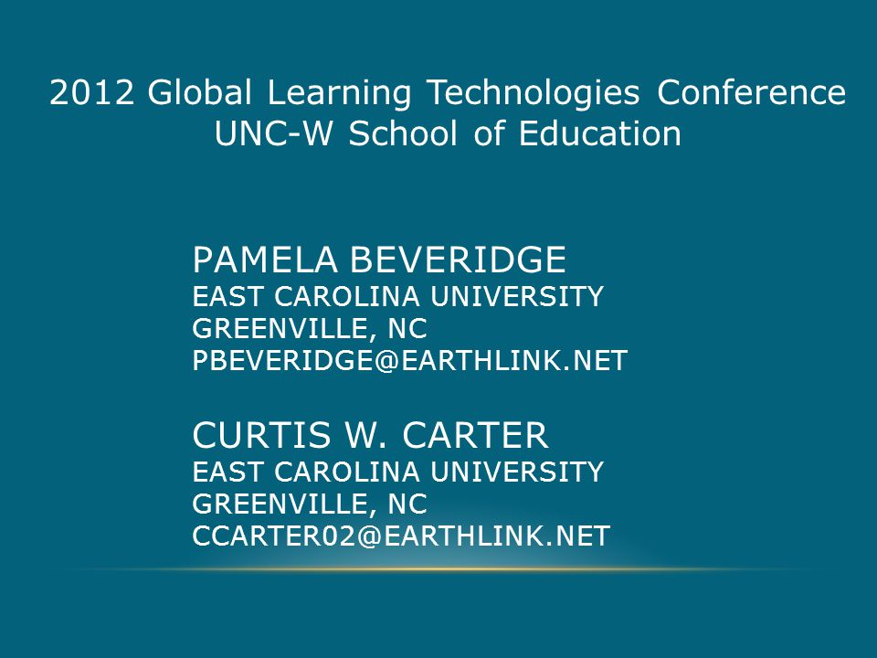 PAMELA BEVERIDGE EAST CAROLINA UNIVERSITY GREENVILLE, NC PBEVERIDGE@EARTHLINK.NET CURTIS W.