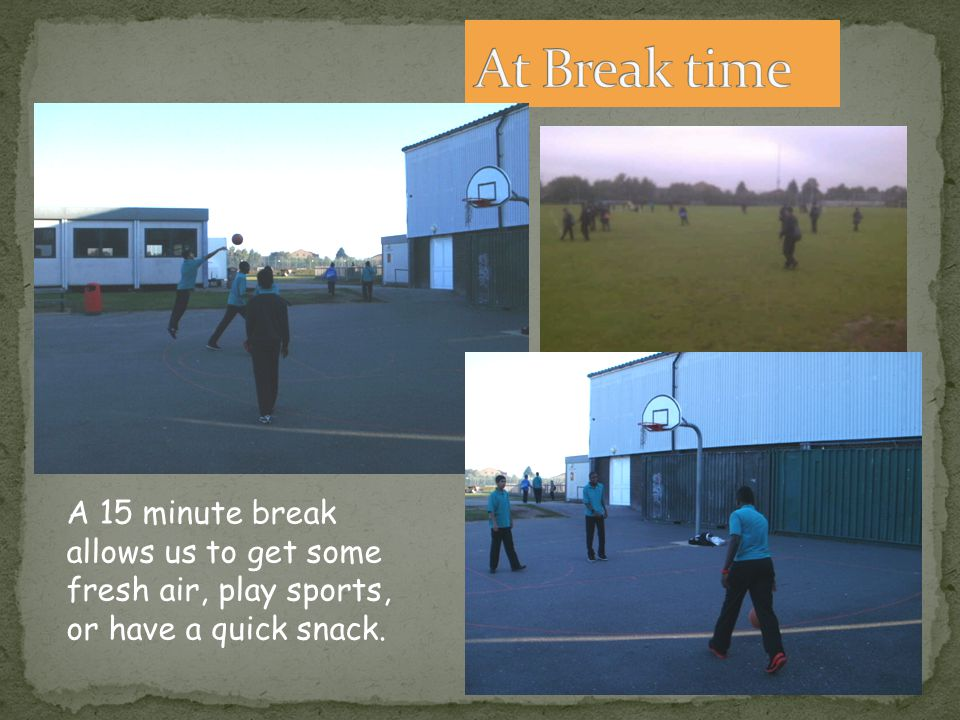 A 15 minute break allows us to get some fresh air, play sports, or have a quick snack.