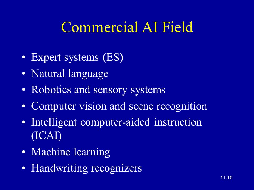 11-9 Artificial and Natural Intelligence Natural Intelligence Advantages over AI Natural intelligence enables people to recognize relationships between things, sense qualities, and spot patterns that explain how various items interrelate Human reasoning is always able to make use of a context of experiences