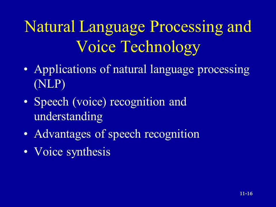 11-15 Other Intelligent Systems Natural language processing (NLP) and voice technology Neural computing Fuzzy logic Intelligent agents