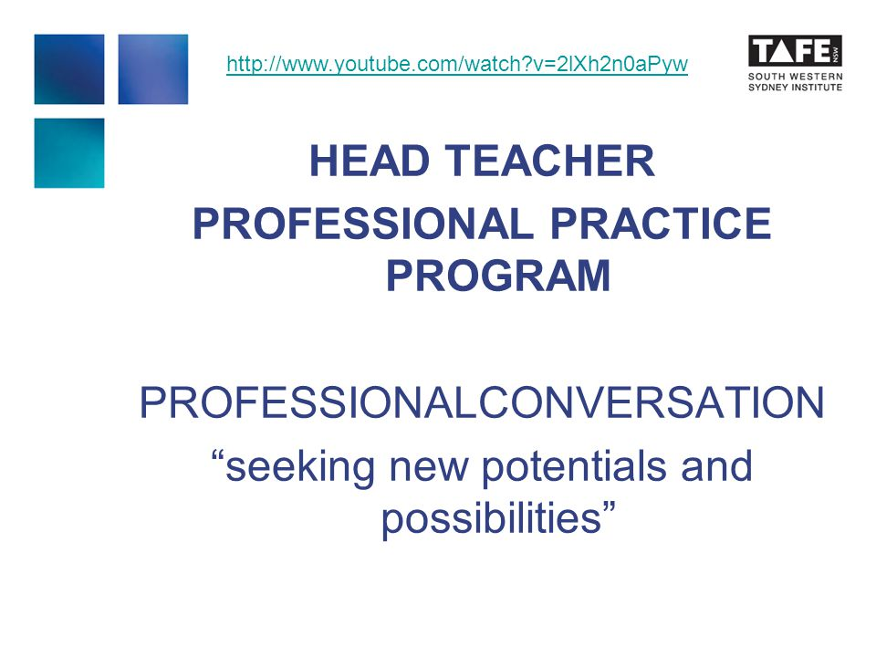 HEAD TEACHER PROFESSIONAL PRACTICE PROGRAM PROFESSIONALCONVERSATION seeking new potentials and possibilities http://www.youtube.com/watch v=2lXh2n0aPyw