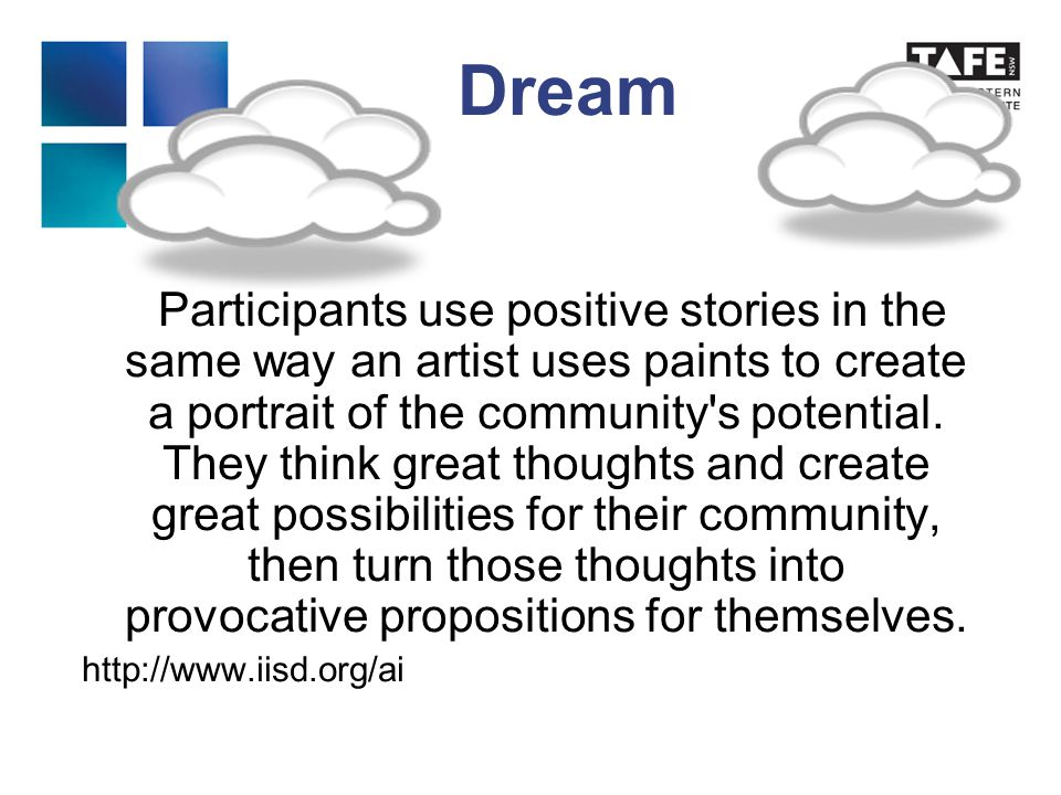 Dream Participants use positive stories in the same way an artist uses paints to create a portrait of the community s potential.