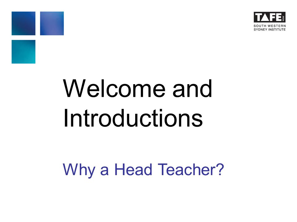 Welcome and Introductions Why a Head Teacher