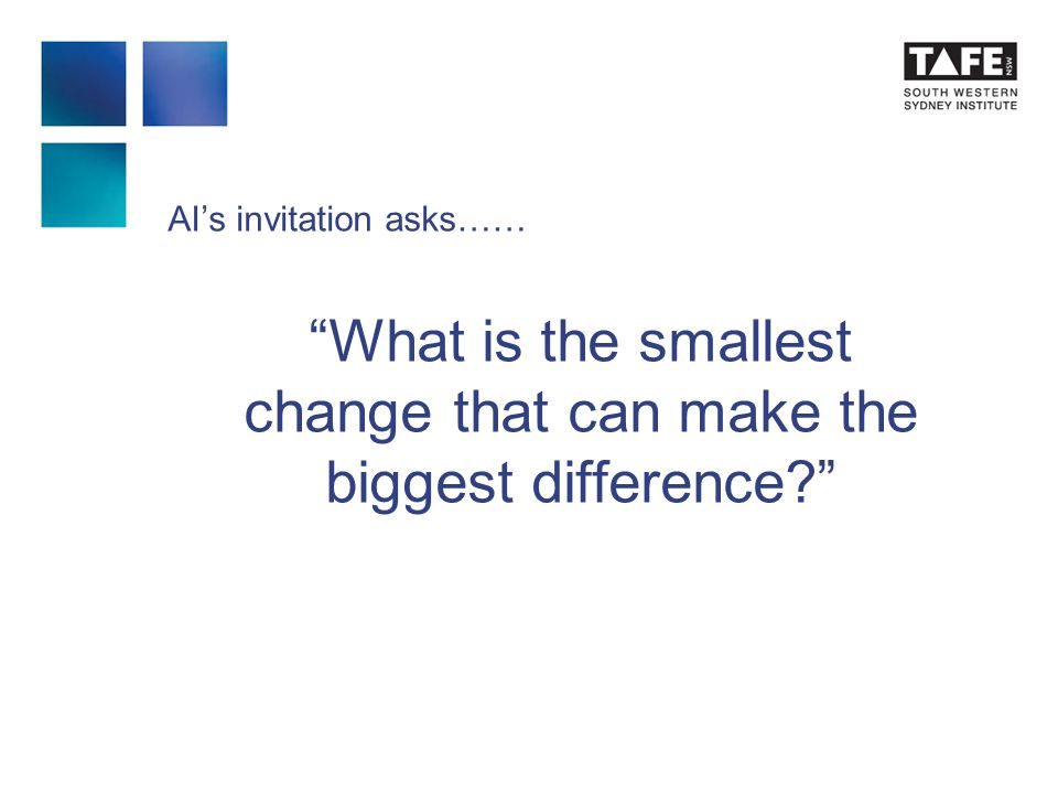 AI's invitation asks…… What is the smallest change that can make the biggest difference