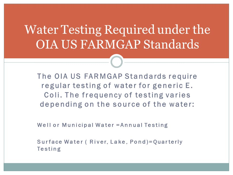 The OIA US FARMGAP Standards require regular testing of water for generic E.