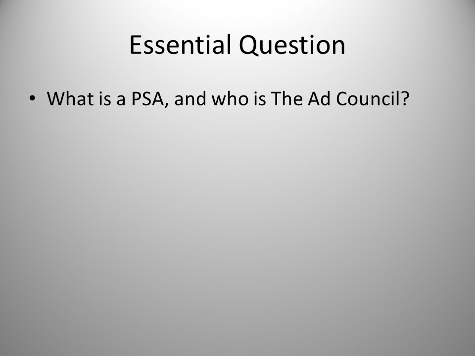 Essential Question What is a PSA, and who is The Ad Council