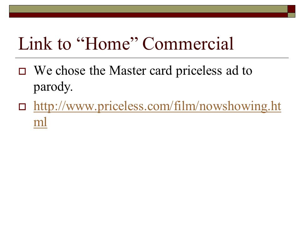 Link to Home Commercial  We chose the Master card priceless ad to parody.