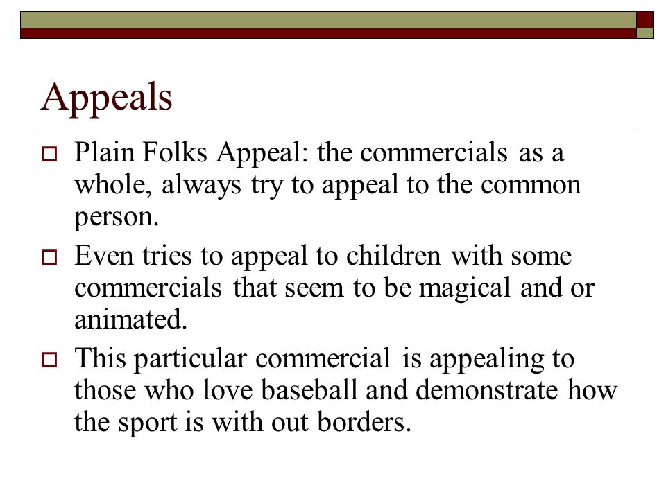 Appeals  Plain Folks Appeal: the commercials as a whole, always try to appeal to the common person.