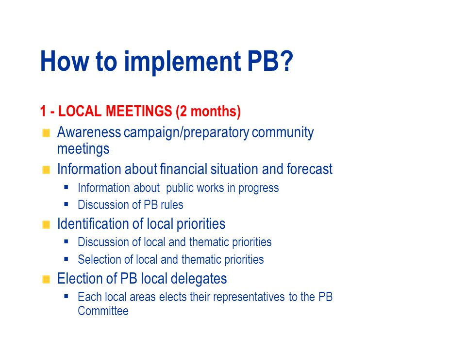 How to implement PB 1- LOCAL MEETINGS 2- PB COMMITTEE ACTIVITIES 3- APPROVAL IMPLEMENTATION