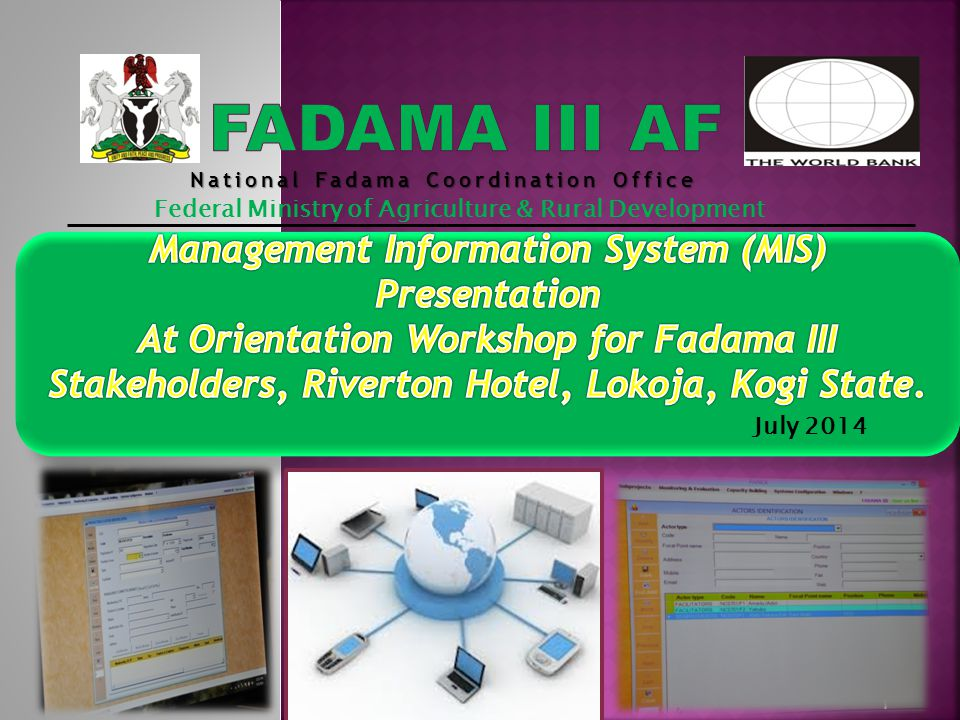 1 National Fadama Coordination Office Federal Ministry of Agriculture & Rural Development July 2014