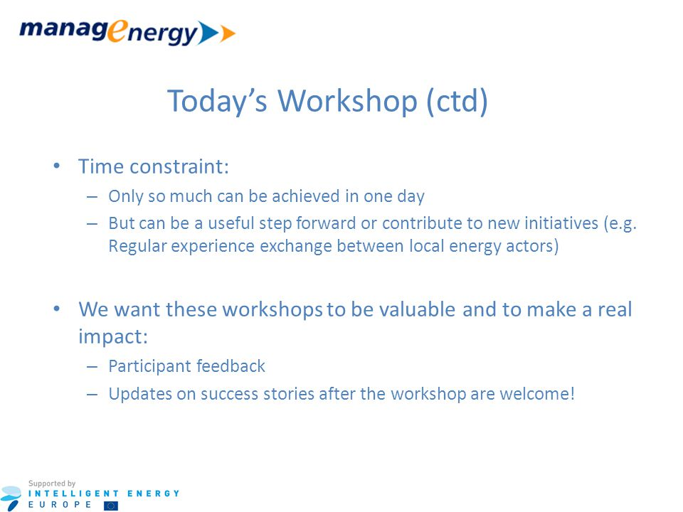 Today's Workshop (ctd) Time constraint: – Only so much can be achieved in one day – But can be a useful step forward or contribute to new initiatives (e.g.