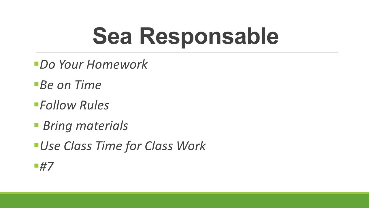 Sea Responsable  Do Your Homework  Be on Time  Follow Rules  Bring materials  Use Class Time for Class Work  #7
