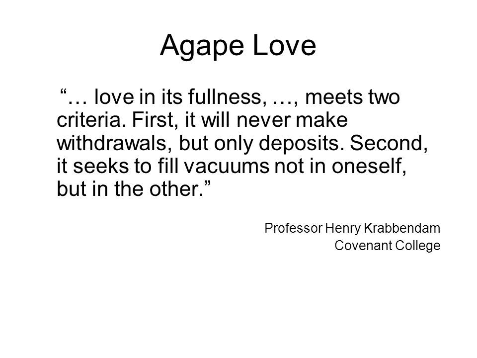 Agape Love … love in its fullness, …, meets two criteria.