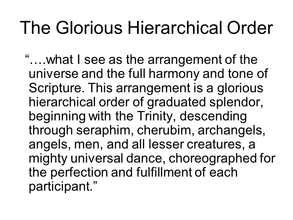 The Glorious Hierarchical Order ….what I see as the arrangement of the universe and the full harmony and tone of Scripture.