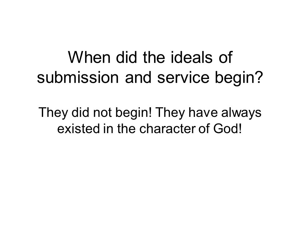 When did the ideals of submission and service begin.