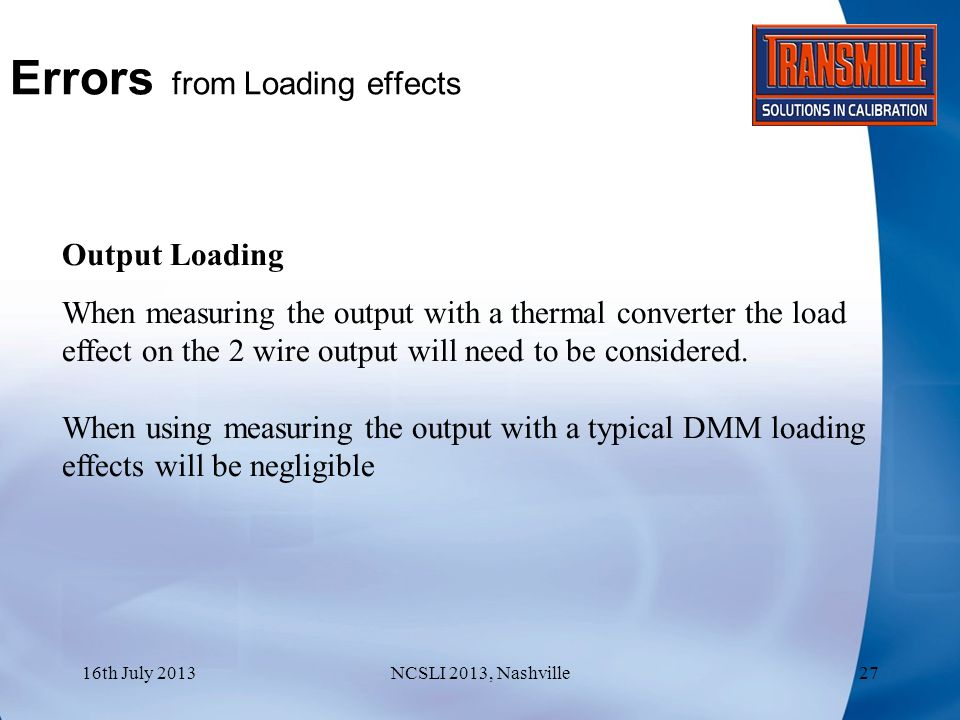 Errors from Loading effects Output Loading When measuring the output with a thermal converter the load effect on the 2 wire output will need to be considered.