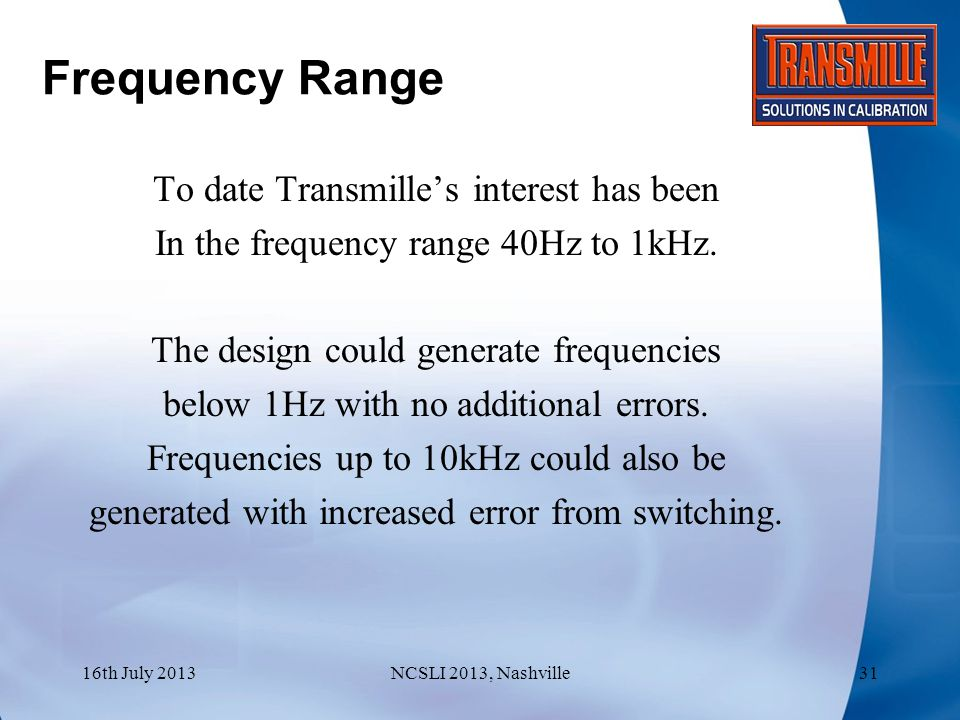 Frequency Range To date Transmille's interest has been In the frequency range 40Hz to 1kHz.