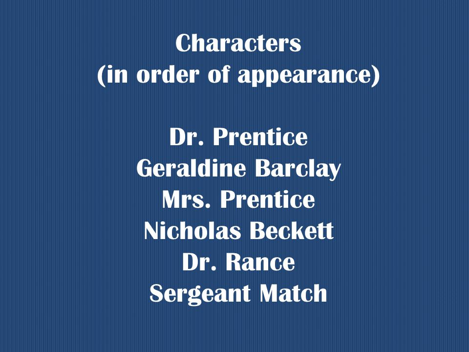 Characters (in order of appearance) Dr. Prentice Geraldine Barclay Mrs.