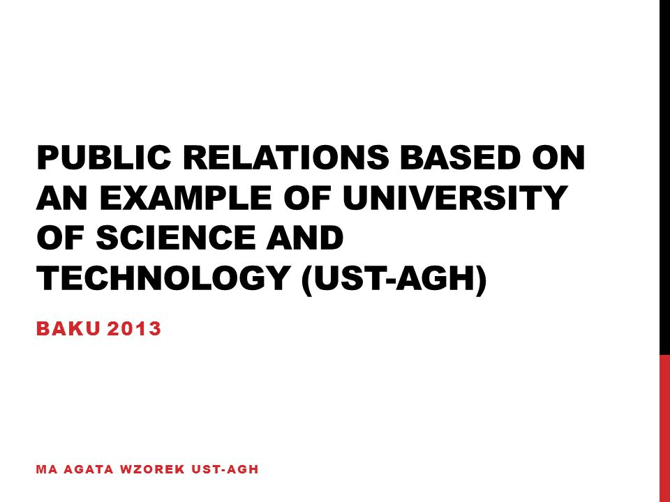 PUBLIC RELATIONS BASED ON AN EXAMPLE OF UNIVERSITY OF SCIENCE AND TECHNOLOGY (UST-AGH) BAKU 2013 MA AGATA WZOREK UST-AGH