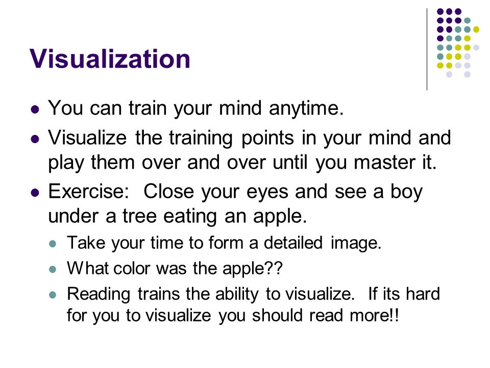 Visualization You can train your mind anytime.