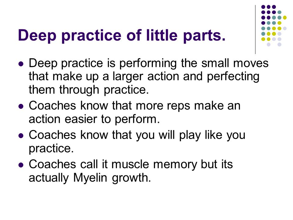 Deep practice of little parts.