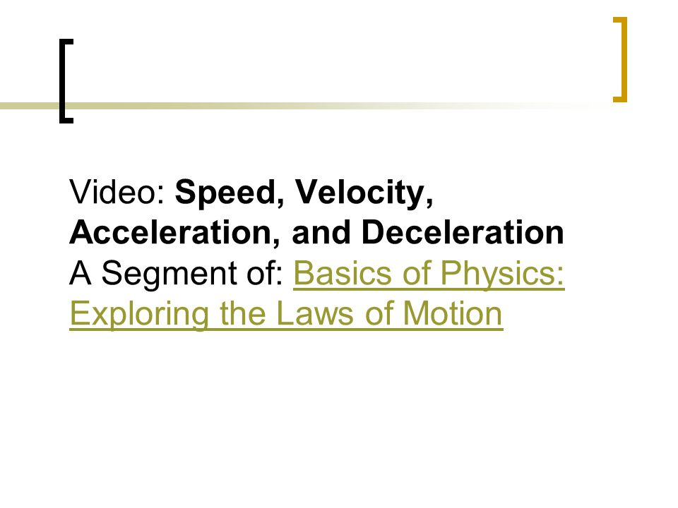 Video: Speed, Velocity, Acceleration, and Deceleration A Segment of: Basics of Physics: Exploring the Laws of MotionBasics of Physics: Exploring the Laws of Motion