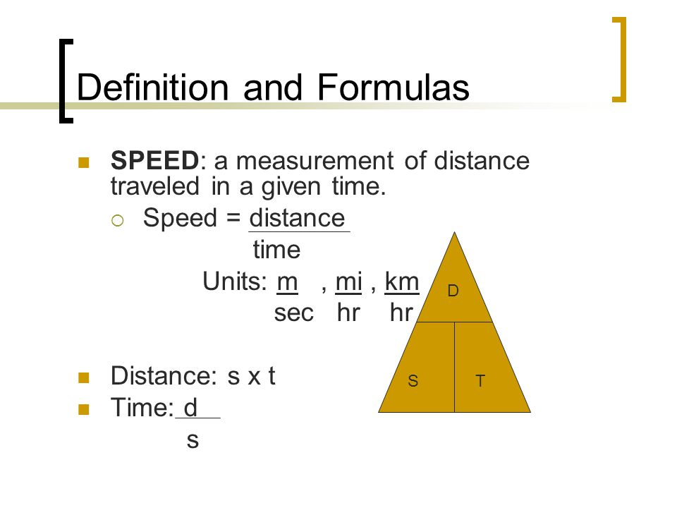 Definition and Formulas SPEED: a measurement of distance traveled in a given time.